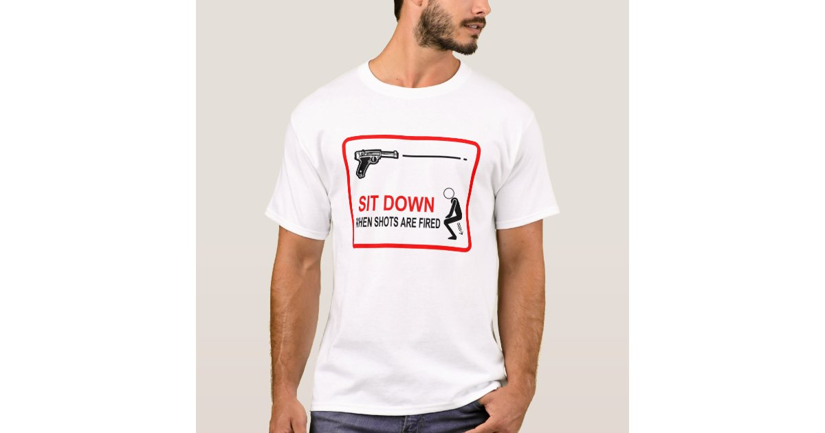 Sit down when shots are fired t shirt zazzle for T shirt design store near me
