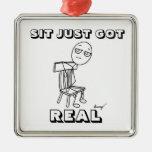 SIT JUST GOT REAL Ornament