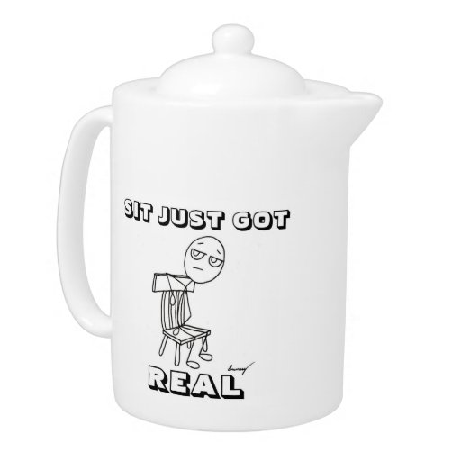 SIT JUST GOT REAL Teapot
