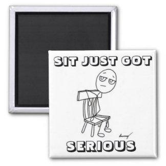 SIT JUST GOT SERIOUS Magnet