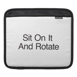 Sit On It And Rotate iPad Sleeve
