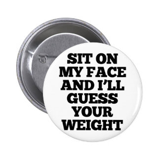 Sit On My Face And I'll Guess Your Weight Badge Pinback Button