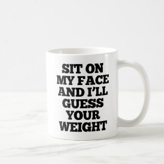 Sit On My Face And I'll Guess Your Weight Mug