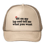 Sit On My Lap And Tell Me What You Want Trucker Hats