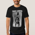 Sitting Bull: True Leader Shirts
