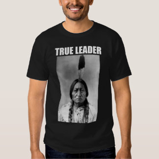 Sitting Bull: True Leader Shirts