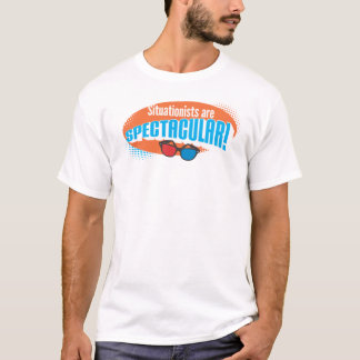 Situationists are Spectacular! T-Shirt