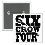 Six Crow Four Design Button