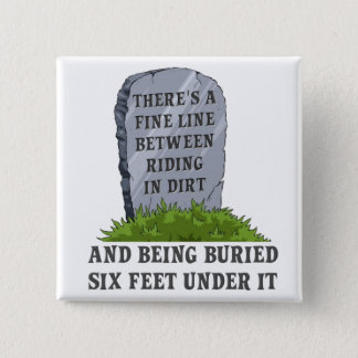 Six Feet Under Motocross Dirt Bike Funny Button Ba