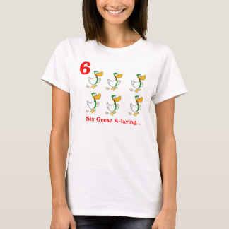 Six Geese A-laying T-Shirt