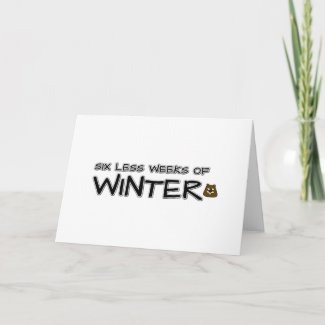 Six less weeks of winter card