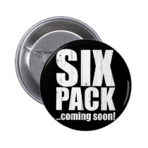 sports, funny, humor, six pack, cluboholics, slogans, motivational, bodybuilding, encouragement, weights, strength, training, gym, fun, fitness, exercise, humorous, six pack coming soon, buttons, Button with custom graphic design