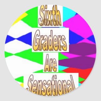 Sixth Graders are Sensational Classic Round Sticker