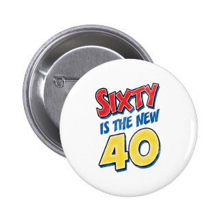 Sixty Is The New 40 Birthday Pinback Button