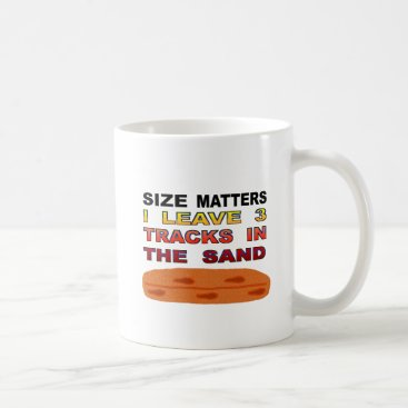 Size Matters I Leave 3 Tracks In The Sand Coffee Mug