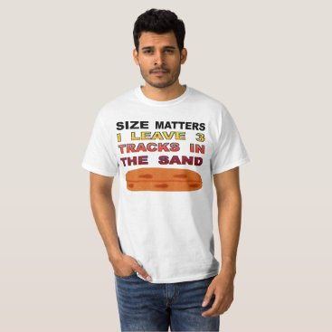 Size Matters I Leave 3 Tracks In The Sand T-Shirt