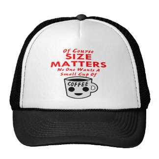 Size Matters No One Wants A Small Cup Of Coffee Trucker Hat