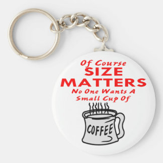 Size Matters Nobody Wants A Small Cup Of Coffee Keychain