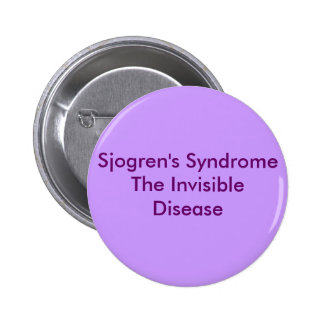 Sjogren's SyndromeThe Invisible Disease Pinback Button
