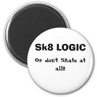 Sk8 LOGIC, Or don't Skate at all!!! 2 Inch Round Magnet