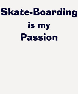 Skate-Boarding Is My Passion T Shirts