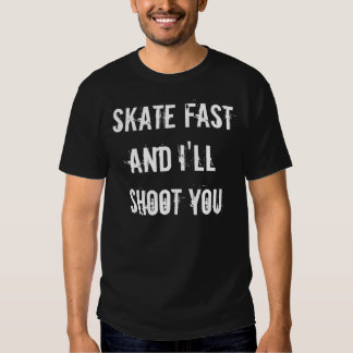 Skate Fast and I'll Shoot You Tee Shirt