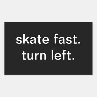 skate fast.  turn left. rectangular sticker
