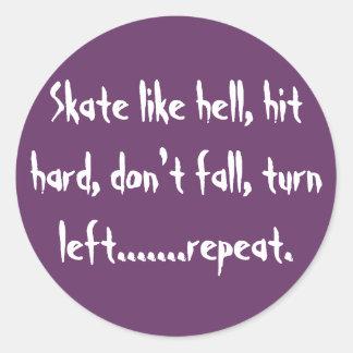 Skate like hell, hit hard, don't fall, turn lef... classic round sticker