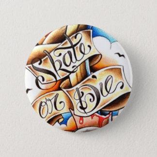 Skate or Die Tattoo Badge Button