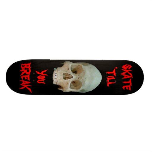 Skate 'till you Break Skate Boards