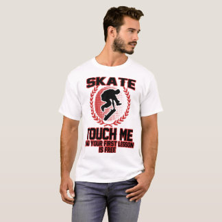 SKATE TOUCH ME AND YOUR FIRST LESSON IS FREE T-Shirt