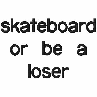 skateboard or be a loser