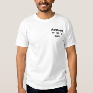skateboard or be a loser embroidered T-Shirt