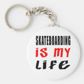 Skateboarding is my life key chains