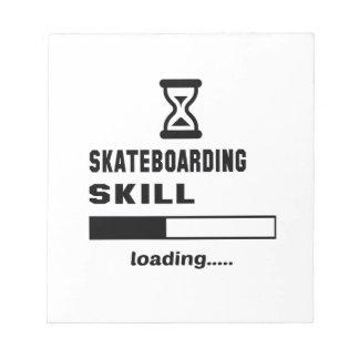 Skateboarding skill Loading...... Notepad