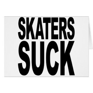 Skaters Suck Card