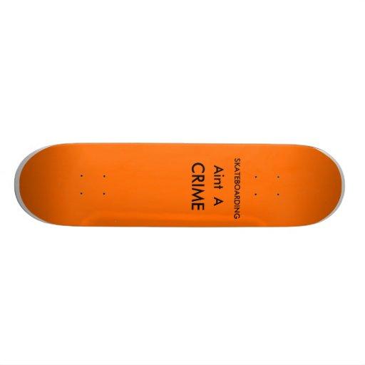 Skating aint a crime skate board