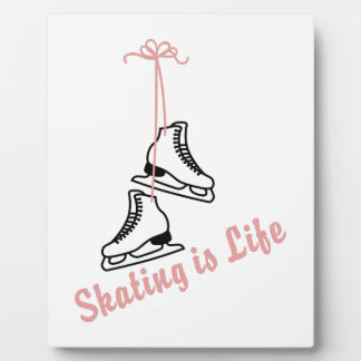Skating Is Life Plaque