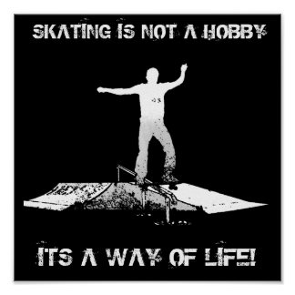 SKATING IS NOT A HOBBY POSTER