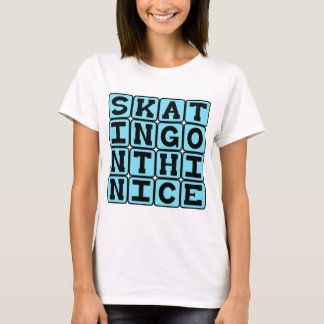 Skating On Thin Ice, On Dangerous Ground T-Shirt