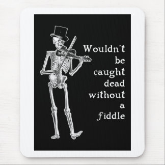Skeleton Playing the Fiddle Don't be caught Dead! Mouse Pad