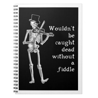 Skeleton Playing the Fiddle Don't be caught Dead! Notebook