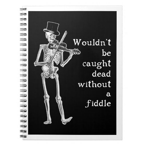Skeleton Playing the Fiddle Don't be caught Dead! Spiral Notebooks