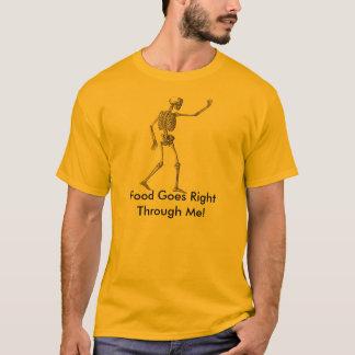 Skeleton Quotes Food Goes Through Me T-shirt