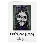 Skeleton woman smiling, You're not getting older Greeting Card