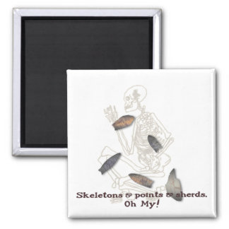 Skeletons, Points, & Sherds, Oh My! 2 Inch Square Magnet