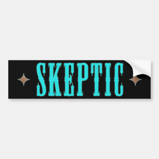 Skeptic * Bumper Sticker