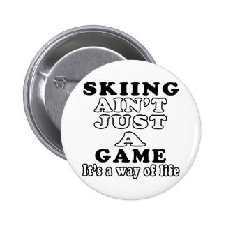 Skiing Ain't Just A Game It's A Way Of Life Pin