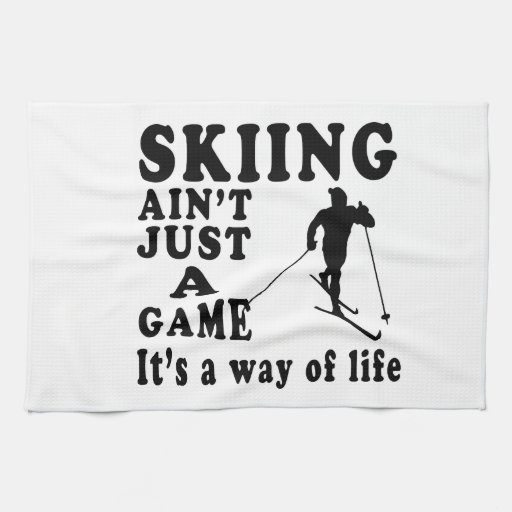 Skiing Ain't Just A Game It's A Way Of Life Kitchen Towels