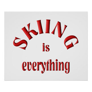 Skiing is Everything Poster